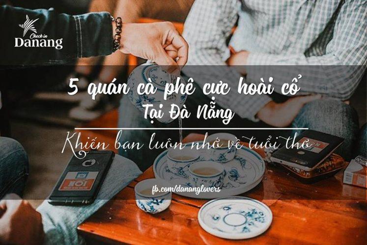 5 quán cà phê hoài cổ tại Đà Nẵng sẽ khiến bạn nhớ về tuổi thơ